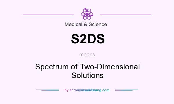 What does S2DS mean? It stands for Spectrum of Two-Dimensional Solutions