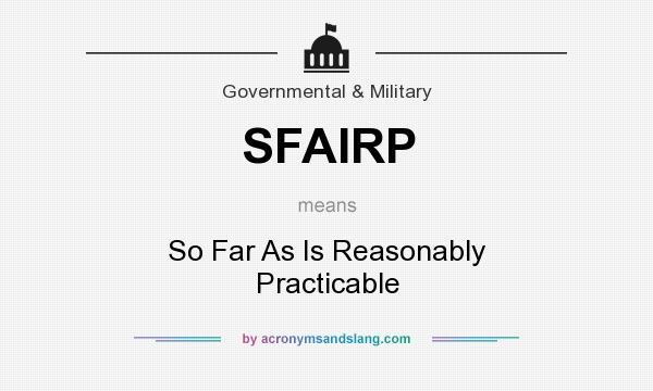 What does SFAIRP mean? It stands for So Far As Is Reasonably Practicable