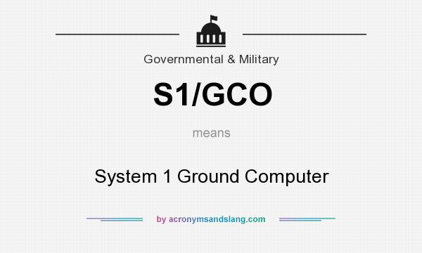 What does S1/GCO mean? It stands for System 1 Ground Computer