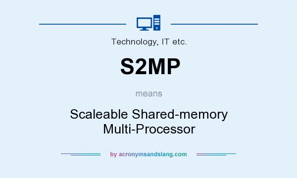What does S2MP mean? It stands for Scaleable Shared-memory Multi-Processor