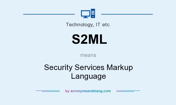 What does S2ML mean? It stands for Security Services Markup Language