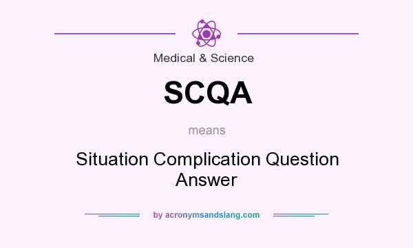 What does SCQA mean? It stands for Situation Complication Question Answer