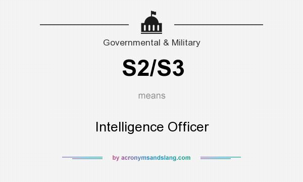 What does S2/S3 mean? It stands for Intelligence Officer