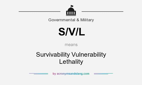 What does S/V/L mean? It stands for Survivability Vulnerability Lethality