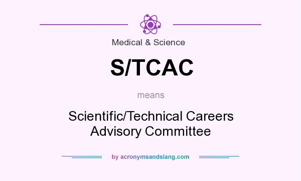 What does S/TCAC mean? It stands for Scientific/Technical Careers Advisory Committee
