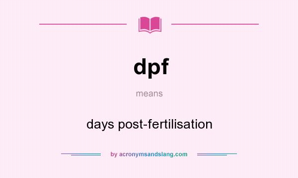 What does dpf mean? It stands for days post-fertilisation