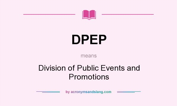 What does DPEP mean? It stands for Division of Public Events and Promotions