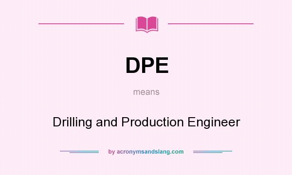 What does DPE mean? It stands for Drilling and Production Engineer