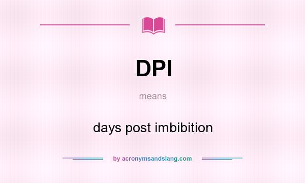 What does DPI mean? It stands for days post imbibition