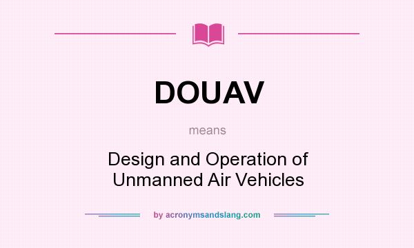 What does DOUAV mean? It stands for Design and Operation of Unmanned Air Vehicles