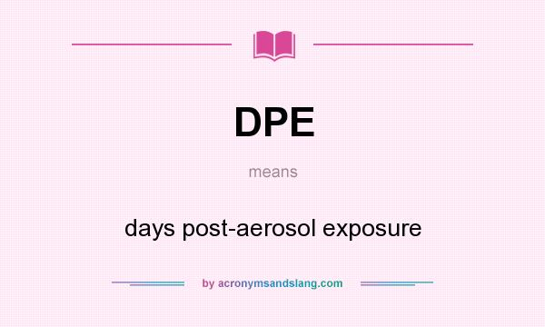 What does DPE mean? It stands for days post-aerosol exposure