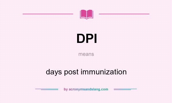 What does DPI mean? It stands for days post immunization