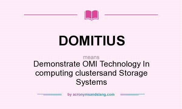 What does DOMITIUS mean? It stands for Demonstrate OMI Technology In computing clustersand Storage Systems