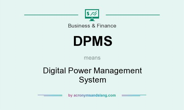 What does DPMS mean? It stands for Digital Power Management System