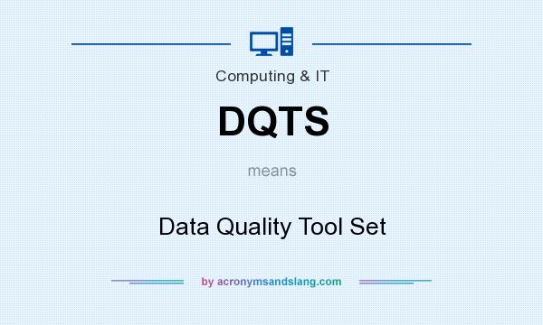 What does DQTS mean? It stands for Data Quality Tool Set