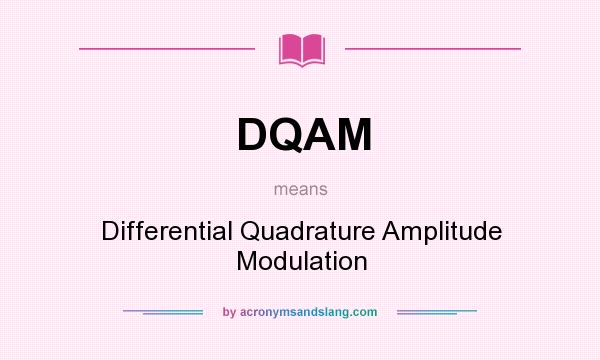 What does DQAM mean? It stands for Differential Quadrature Amplitude Modulation