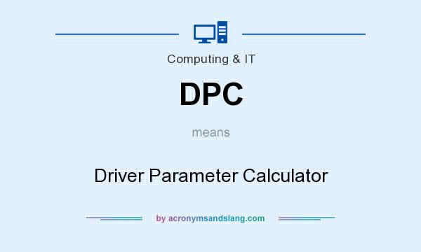 What does DPC mean? It stands for Driver Parameter Calculator