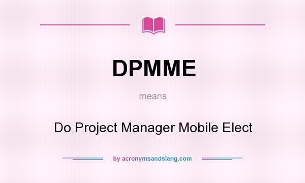 What does DPMME mean? It stands for Do Project Manager Mobile Elect