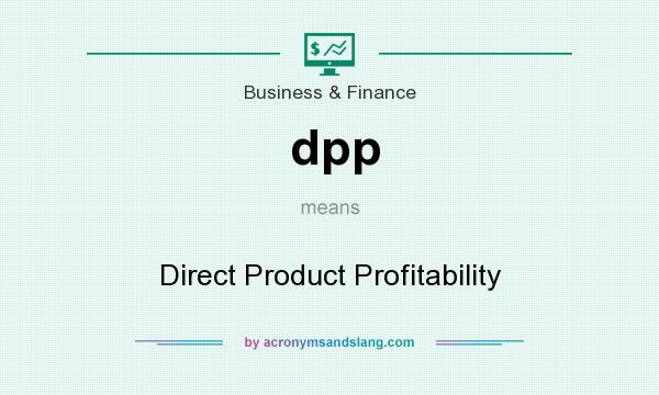 What does dpp mean? It stands for Direct Product Profitability