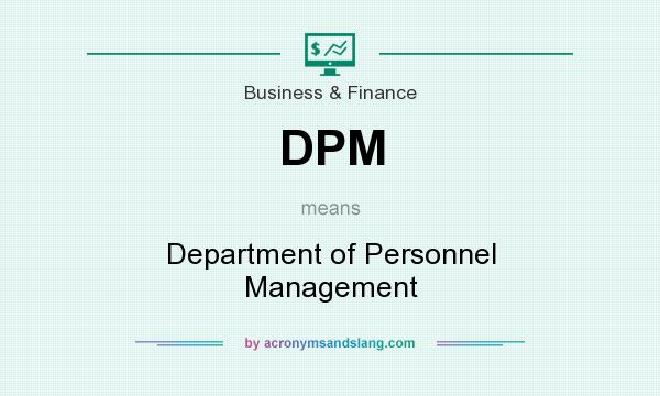 What does DPM mean? It stands for Department of Personnel Management