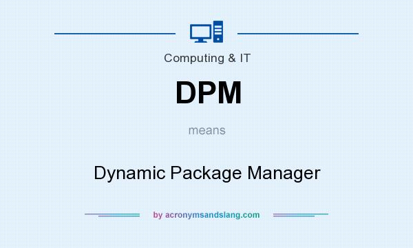 What does DPM mean? It stands for Dynamic Package Manager