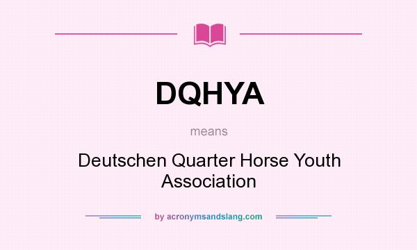 What does DQHYA mean? It stands for Deutschen Quarter Horse Youth Association