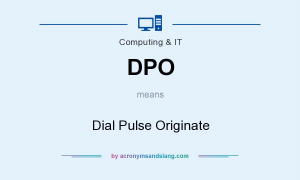 What does DPO mean? It stands for Dial Pulse Originate