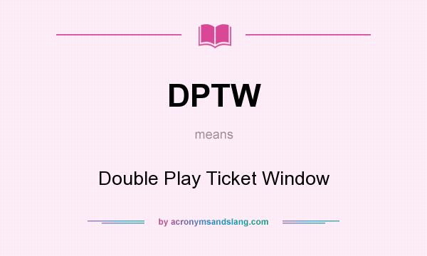 What does DPTW mean? It stands for Double Play Ticket Window