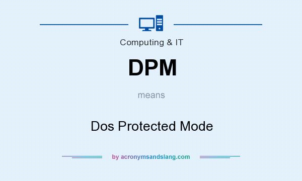 What does DPM mean? It stands for Dos Protected Mode