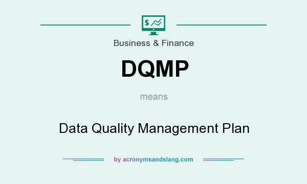 What does DQMP mean? It stands for Data Quality Management Plan