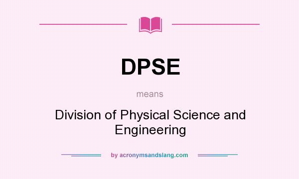 What does DPSE mean? It stands for Division of Physical Science and Engineering