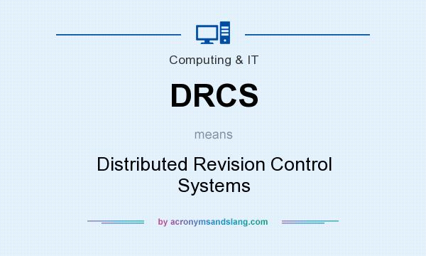What does DRCS mean? It stands for Distributed Revision Control Systems