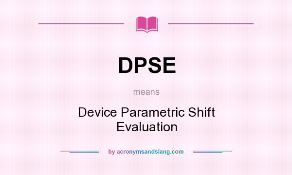 What does DPSE mean? It stands for Device Parametric Shift Evaluation