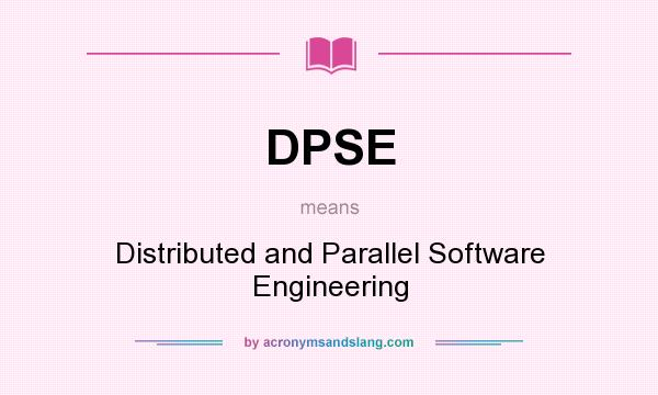 What does DPSE mean? It stands for Distributed and Parallel Software Engineering