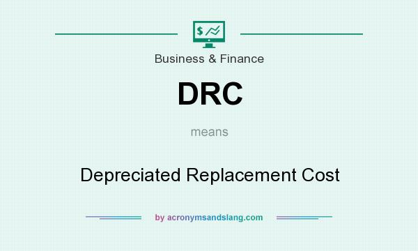 What does DRC mean? It stands for Depreciated Replacement Cost