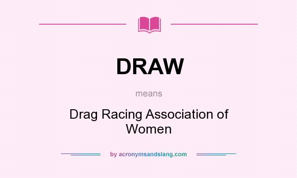What does DRAW mean? It stands for Drag Racing Association of Women