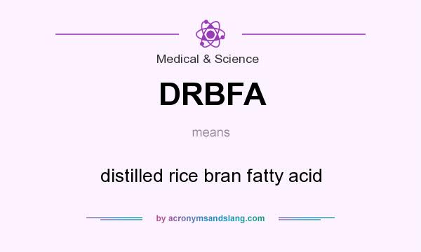 What does DRBFA mean? It stands for distilled rice bran fatty acid