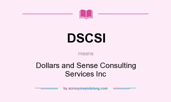 What does DSCSI mean? It stands for Dollars and Sense Consulting Services Inc