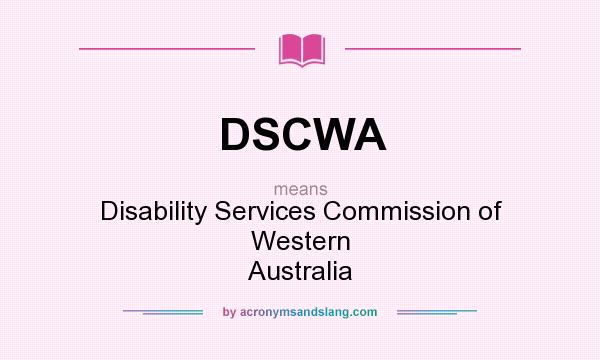 What does DSCWA mean? It stands for Disability Services Commission of Western Australia