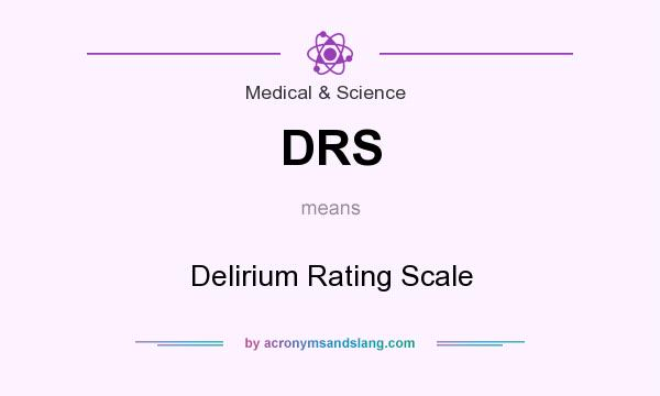 What does DRS mean? It stands for Delirium Rating Scale