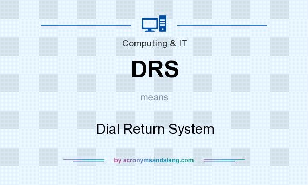 What does DRS mean? It stands for Dial Return System