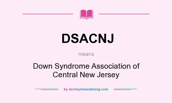 What does DSACNJ mean? It stands for Down Syndrome Association of Central New Jersey