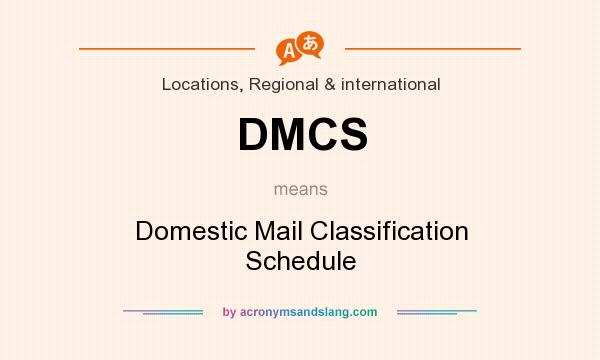 What does DMCS mean? It stands for Domestic Mail Classification Schedule