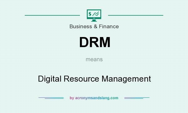 What does DRM mean? It stands for Digital Resource Management