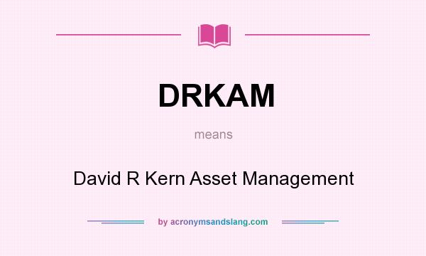 What does DRKAM mean? It stands for David R Kern Asset Management
