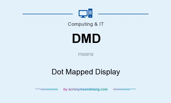 What does DMD mean? It stands for Dot Mapped Display