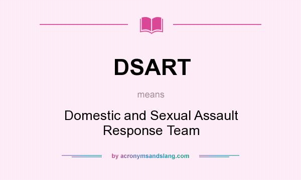 What does DSART mean? It stands for Domestic and Sexual Assault Response Team