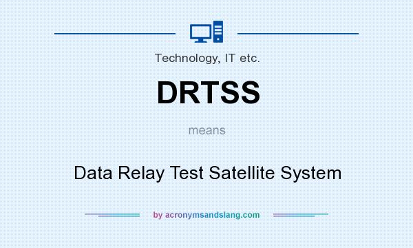 What does DRTSS mean? It stands for Data Relay Test Satellite System