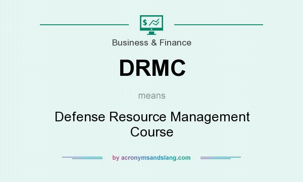 What does DRMC mean? It stands for Defense Resource Management Course