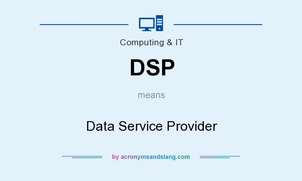 What does DSP mean? It stands for Data Service Provider